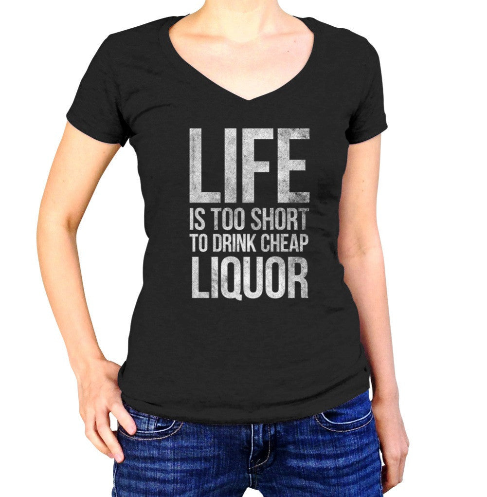 Women's Life Is Too Short To Drink Cheap Liquor Vneck T-Shirt