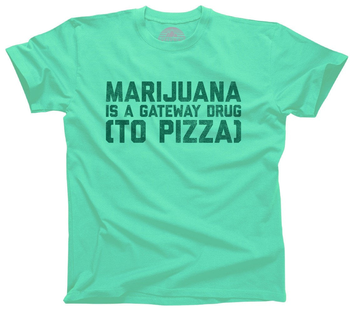 Men's Marijuana is a Gateway Drug to Pizza T-Shirt