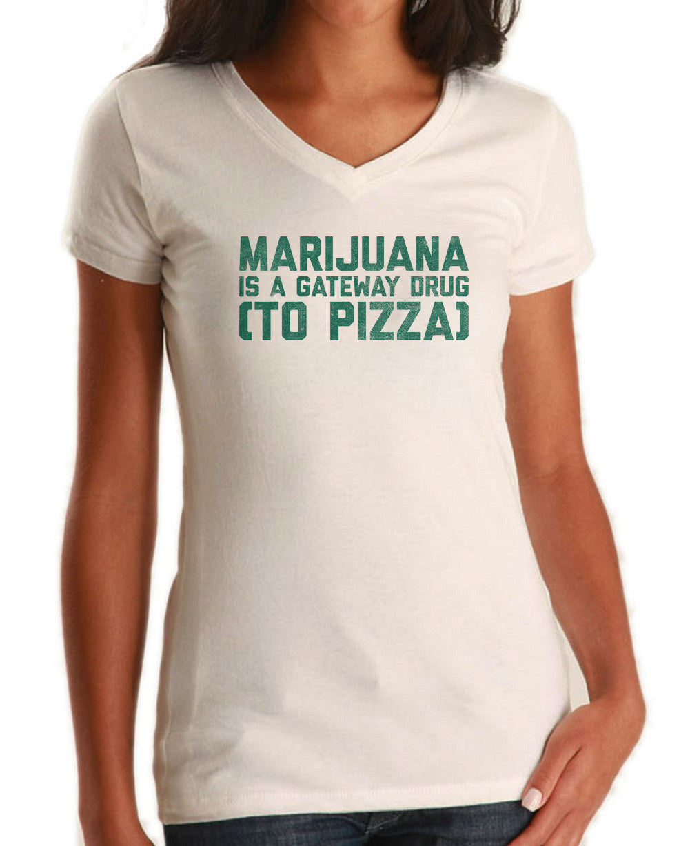 Women's Marijuana is a Gateway Drug to Pizza Vneck T-Shirt