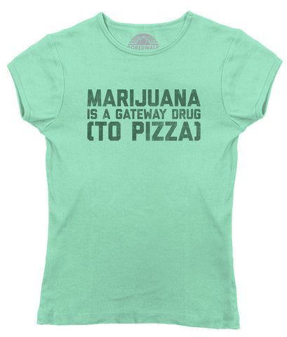 Women's Marijuana is a Gateway Drug to Pizza T-Shirt
