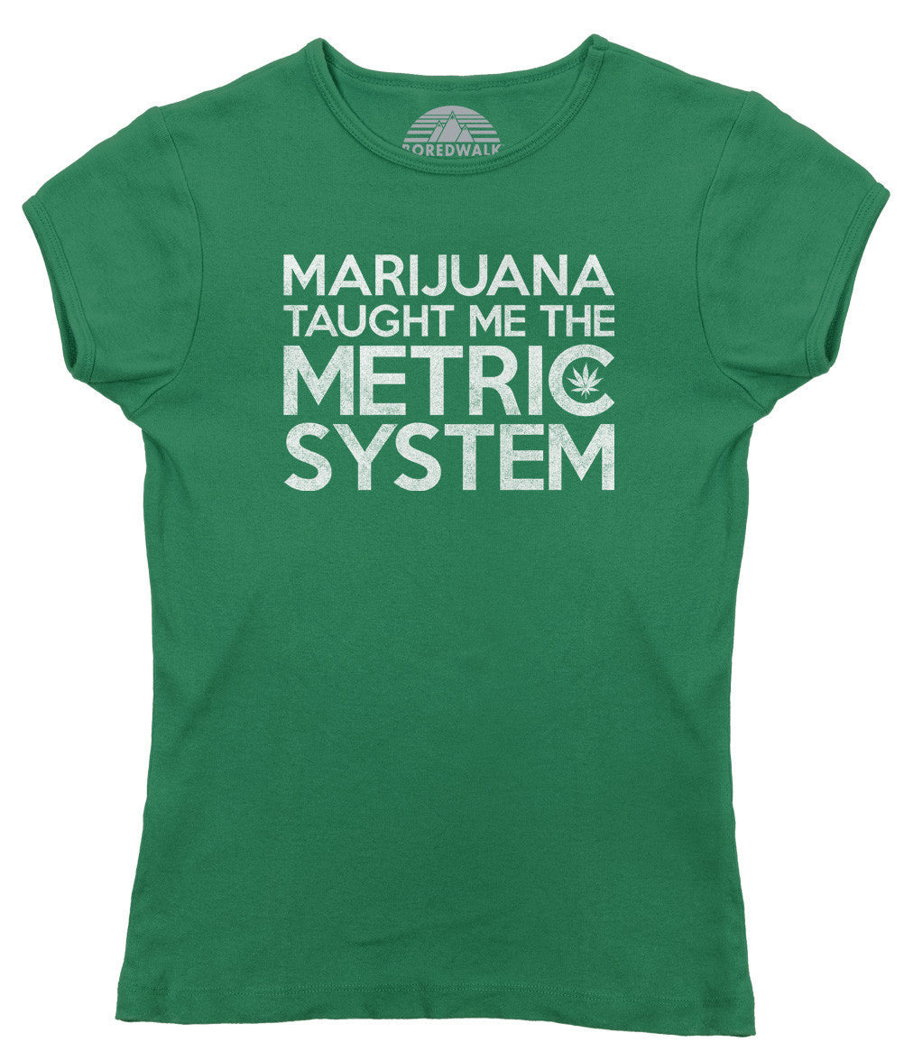 Women's Marijuana Taught Me The Metric System T-Shirt