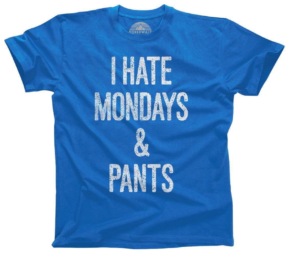 Men's I Hate Mondays and Pants T-Shirt