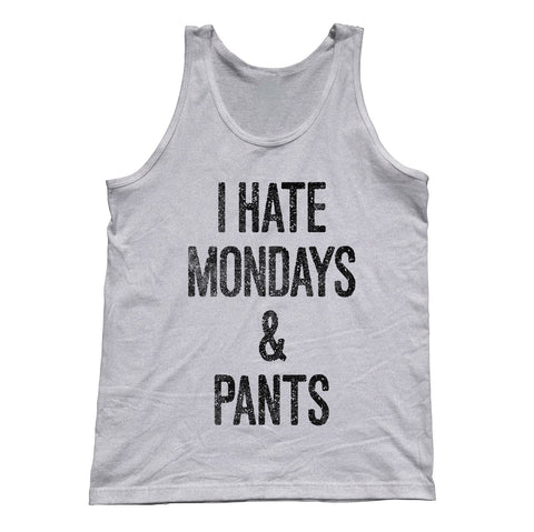 Unisex I Hate Mondays and Pants Tank Top