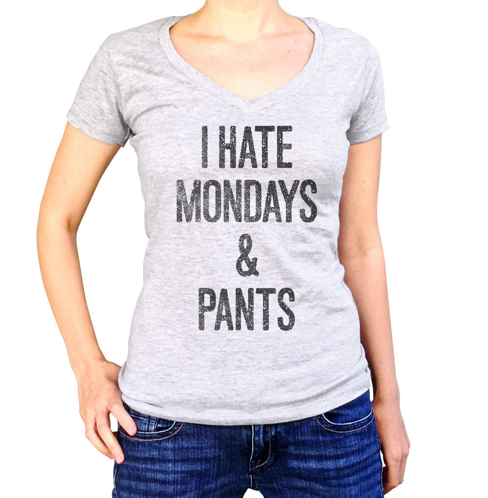 Women's I Hate Mondays and Pants Vneck T-Shirt