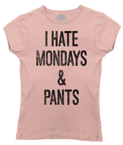 Women's I Hate Mondays and Pants T-Shirt