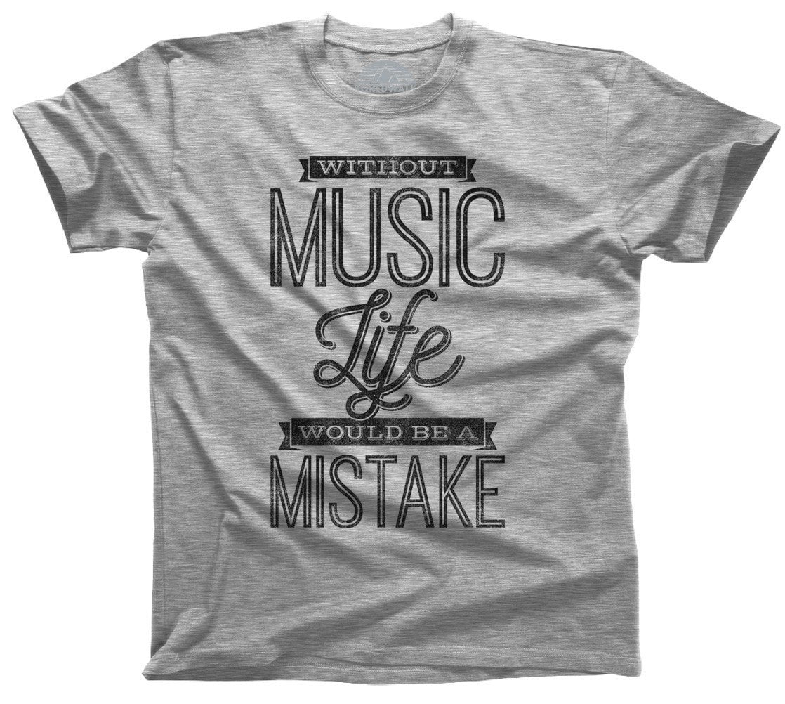 Men's Without Music Life Would be a Mistake T-Shirt
