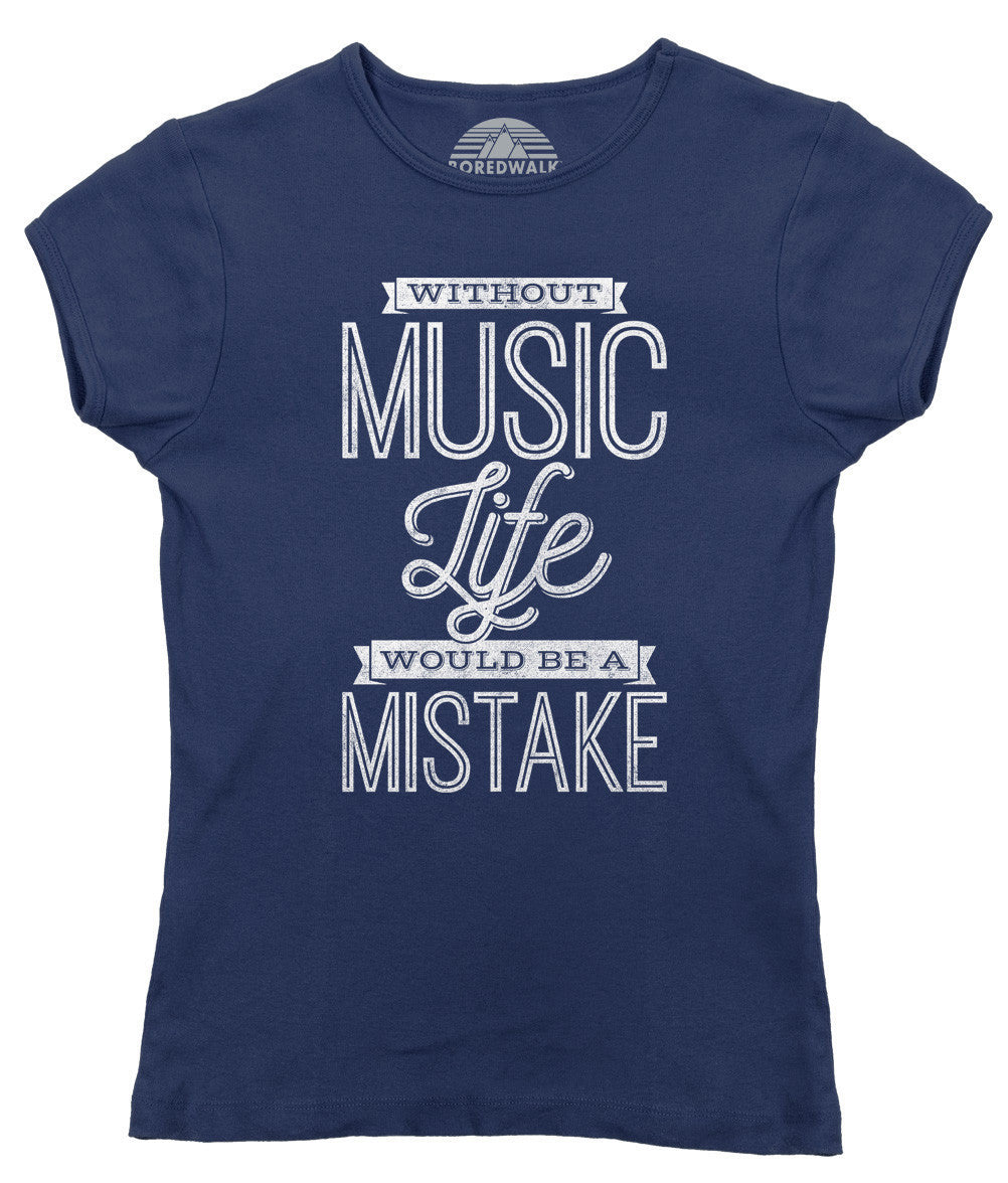 Women's Without Music Life Would be a Mistake T-Shirt