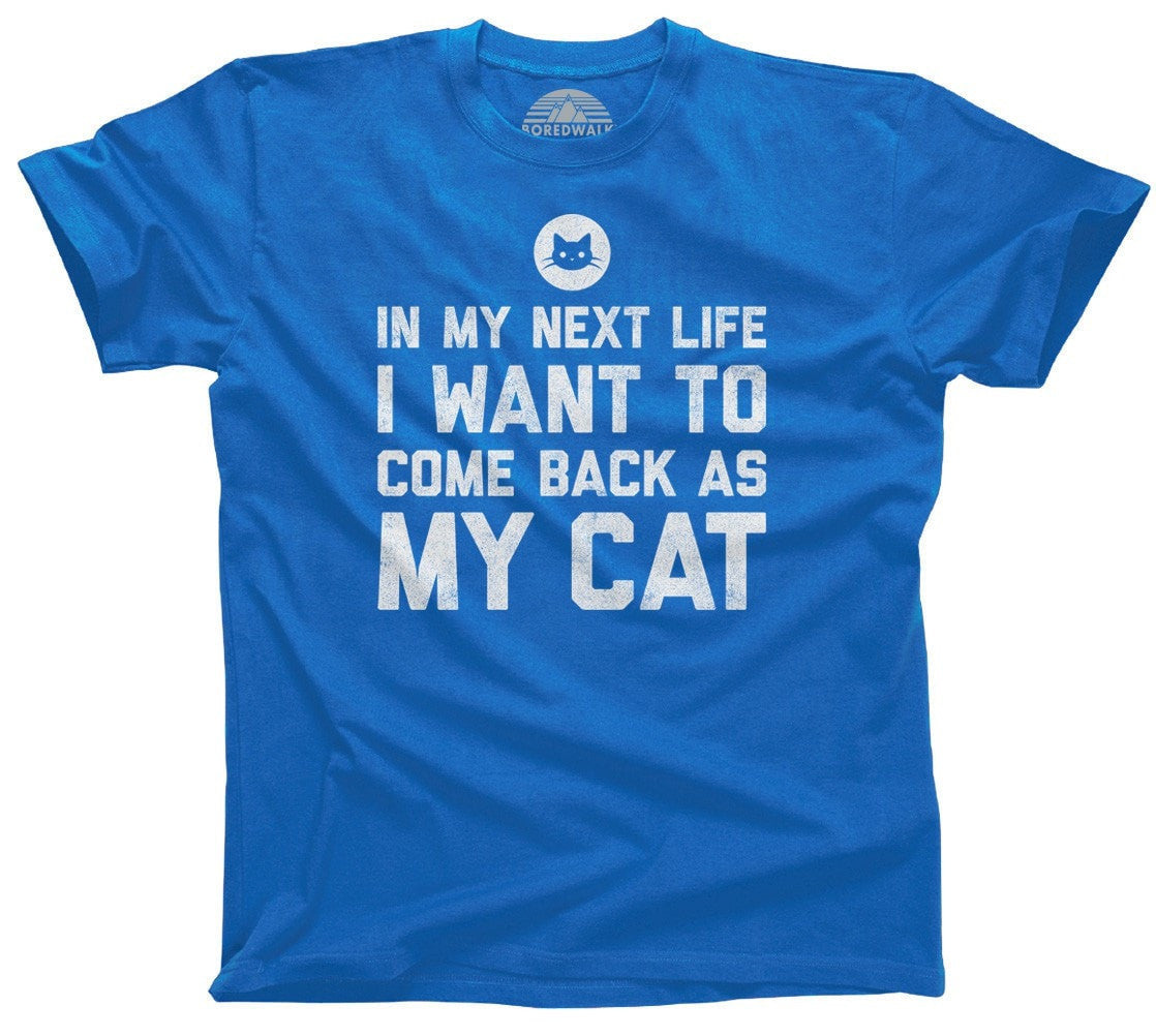 Men's In My Next Life I Want to Come Back as My Cat T-Shirt