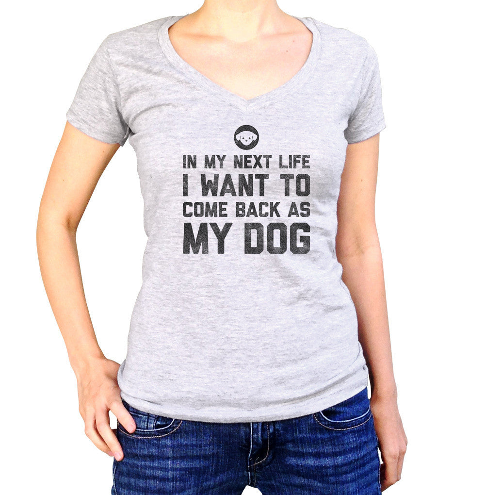 Women's In My Next Life I Want to Come Back as My Dog Vneck T-Shirt