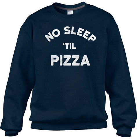 Unisex No Sleep Til Pizza Sweatshirt Night Party Funny Hipster Foodie