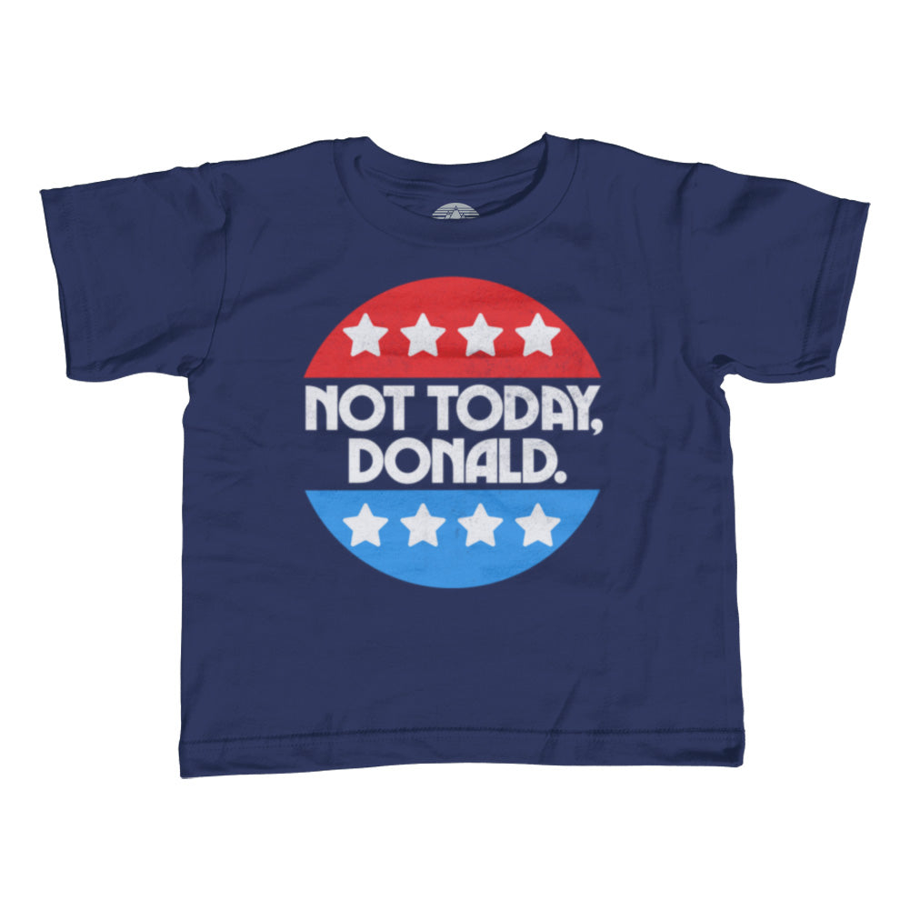 Girl's Not Today Donald T-Shirt - Unisex Fit