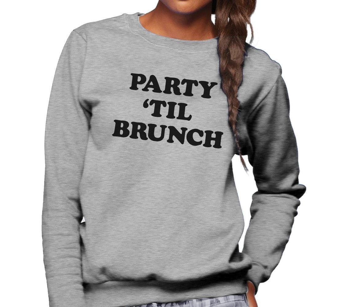 Unisex Party Til Brunch Sweatshirt Late Night Party
