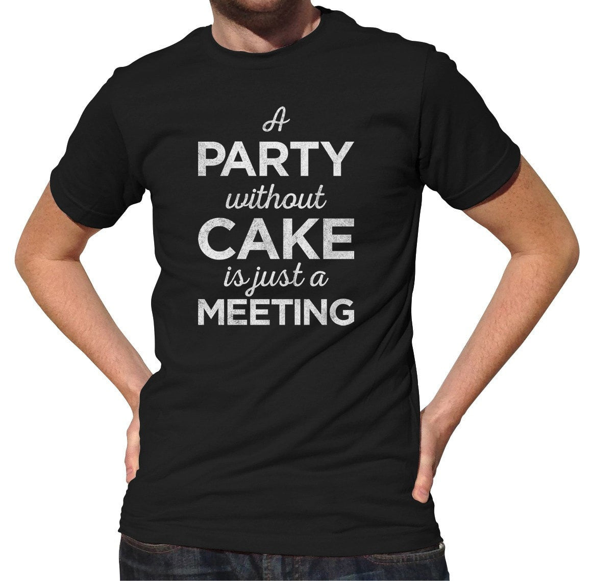Men's A Party Without Cake is Just a Meeting T-Shirt