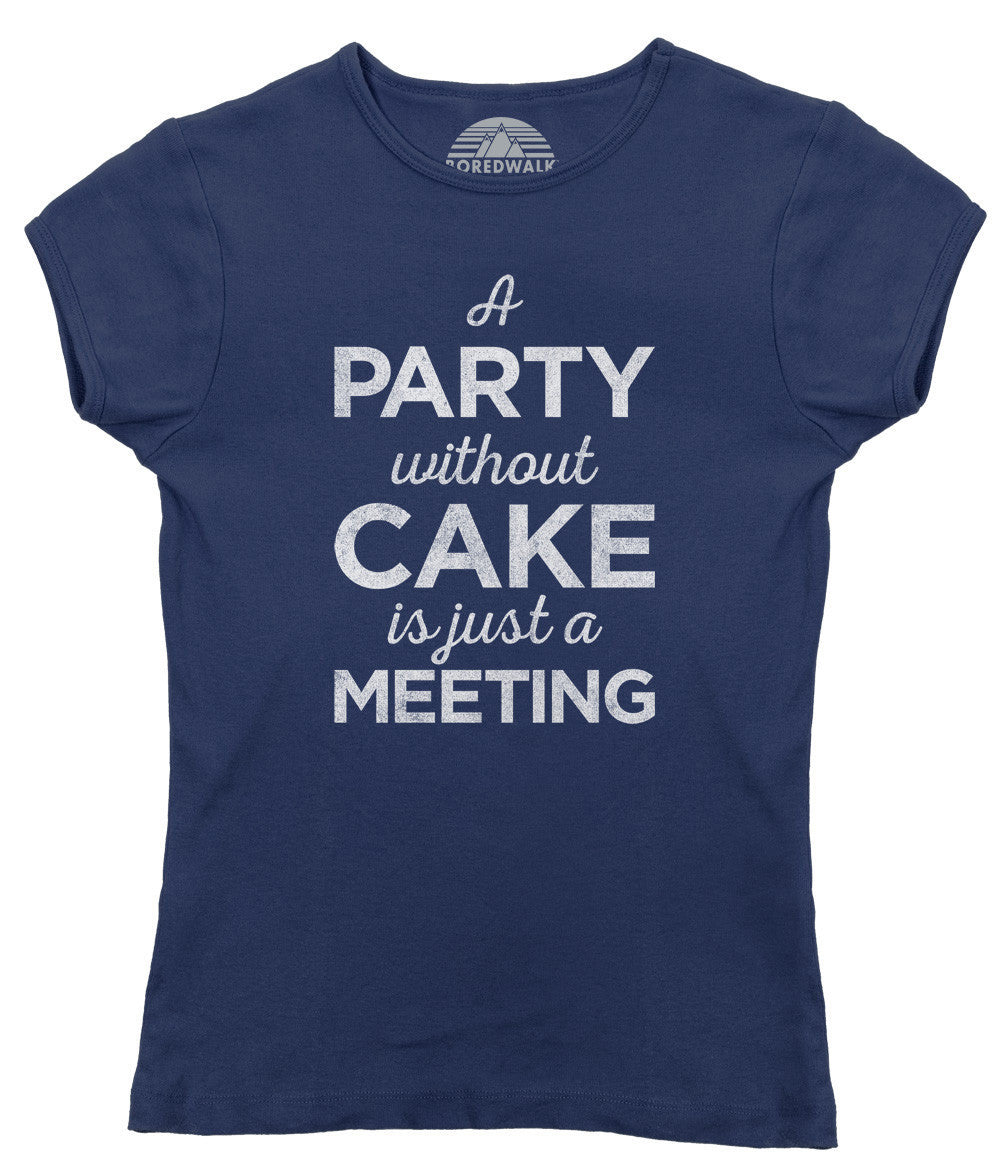 Women's A Party Without Cake is Just a Meeting T-Shirt