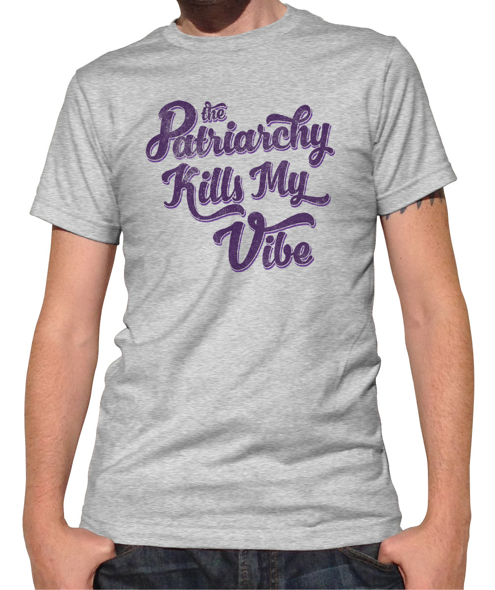Men's The Patriarchy Kills My Vibe Feminist T-Shirt - Feminism