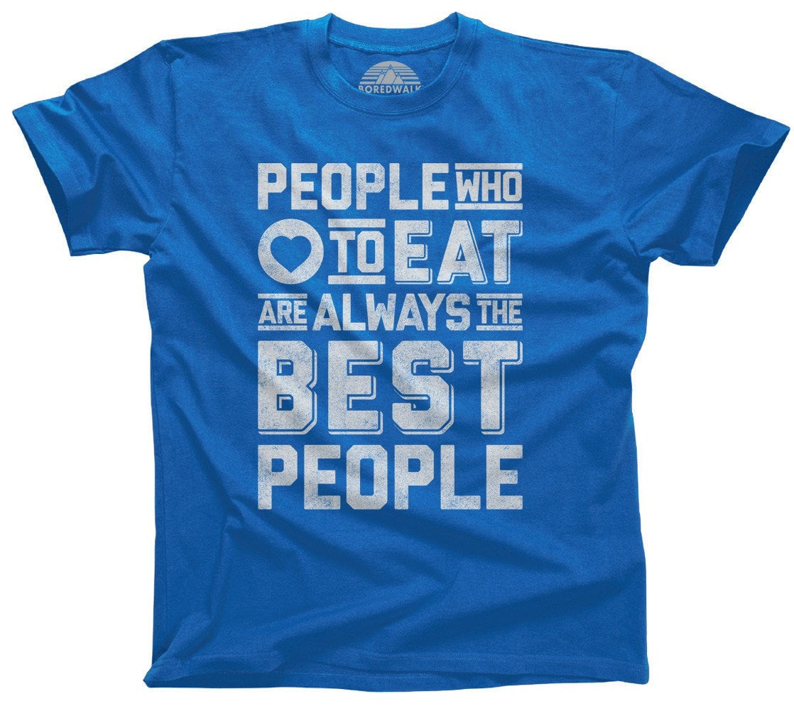 Men's People Who Love to Eat Are Always the Best People T-Shirt