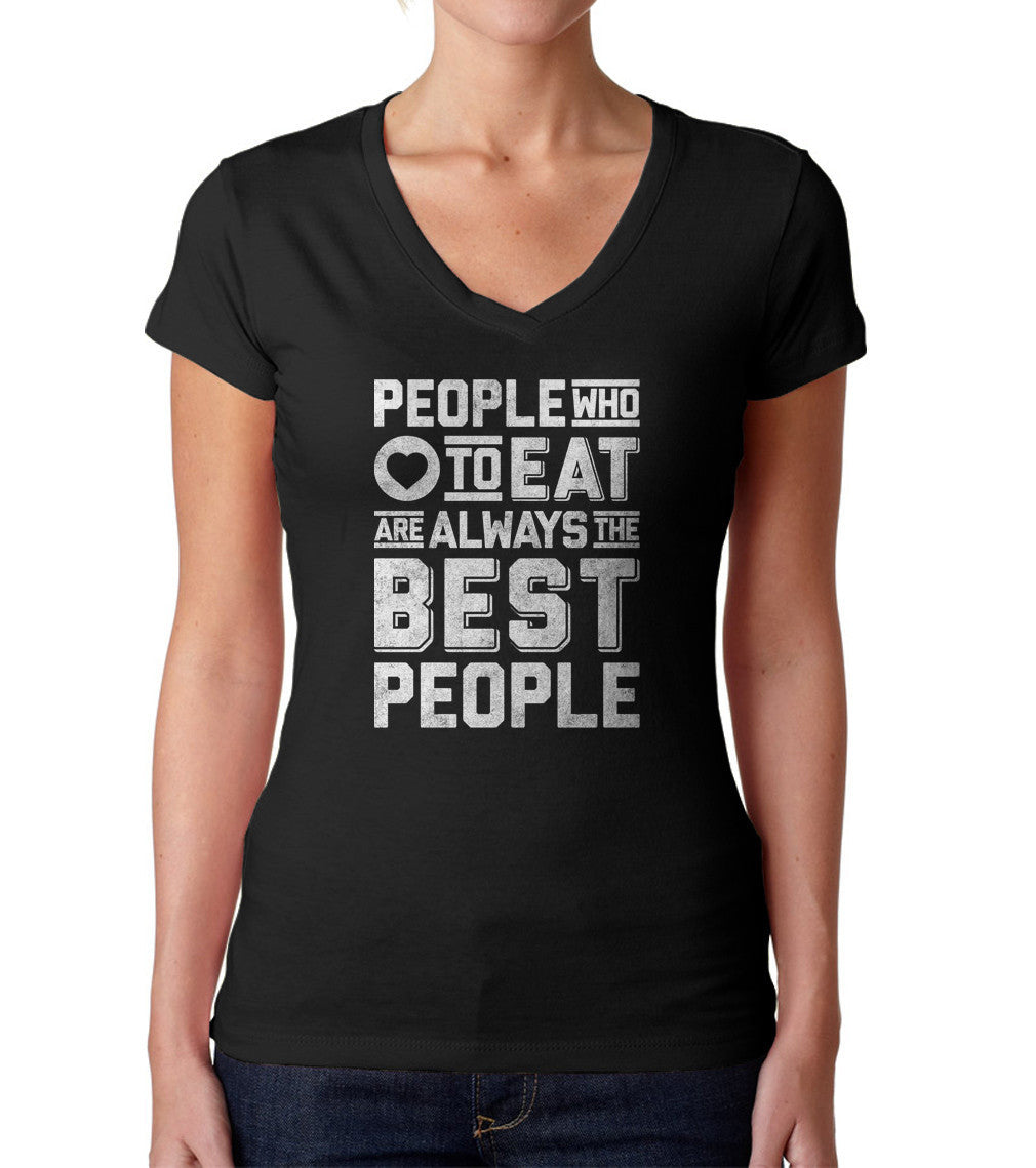 Women's People Who Love to Eat Are Always the Best People Vneck T-Shirt