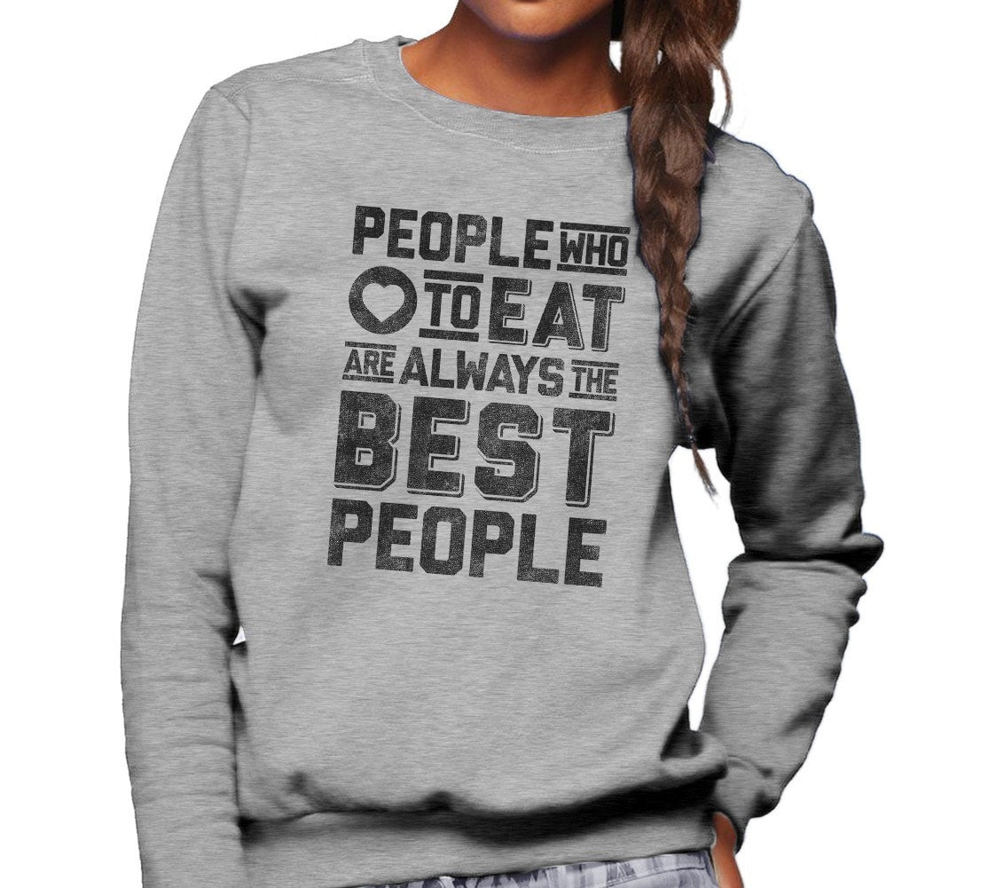 Unisex People Who Love to Eat Are Always the Best People Sweatshirt