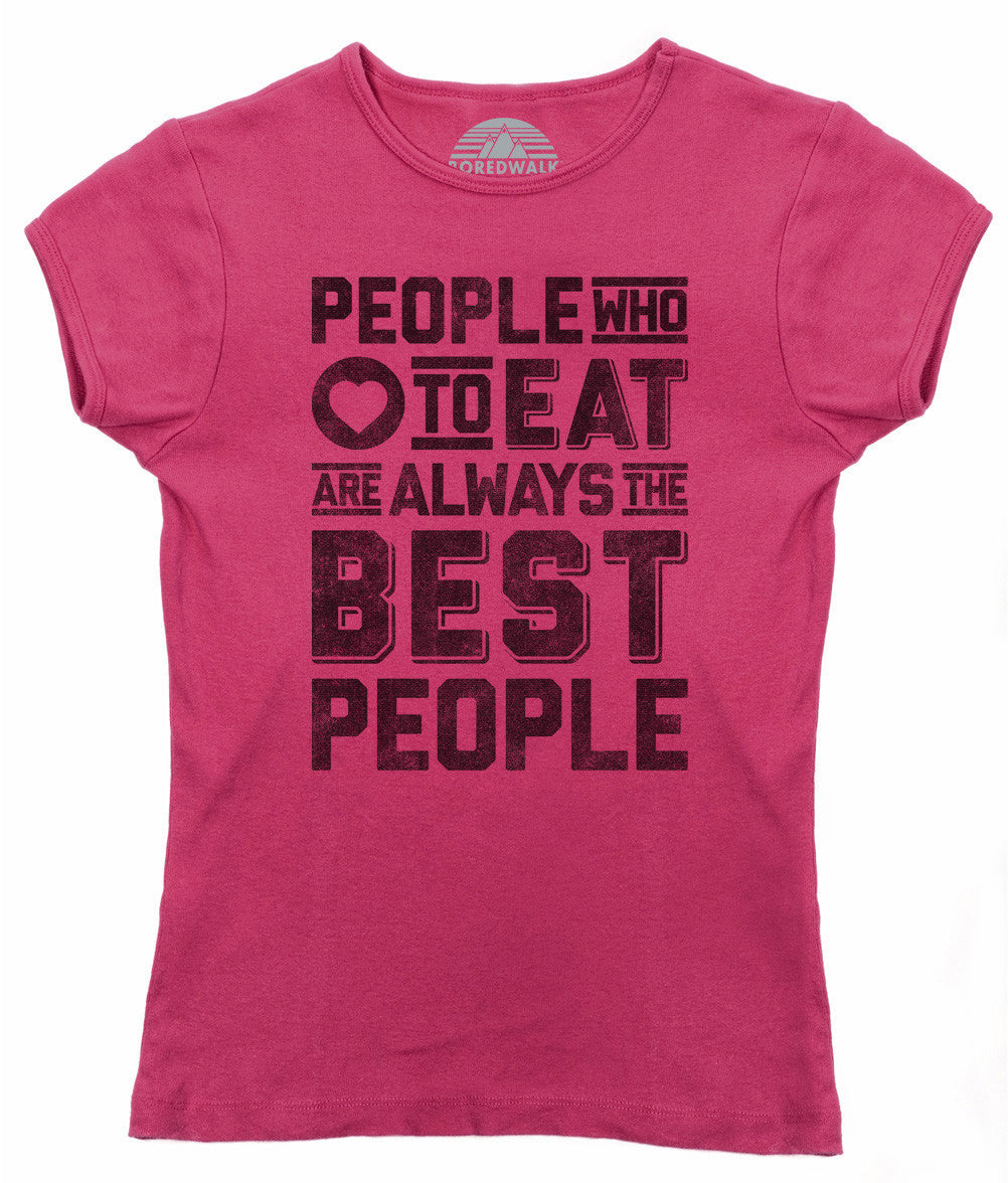 Women's People Who Love to Eat Are Always the Best People T-Shirt - Juniors Fit