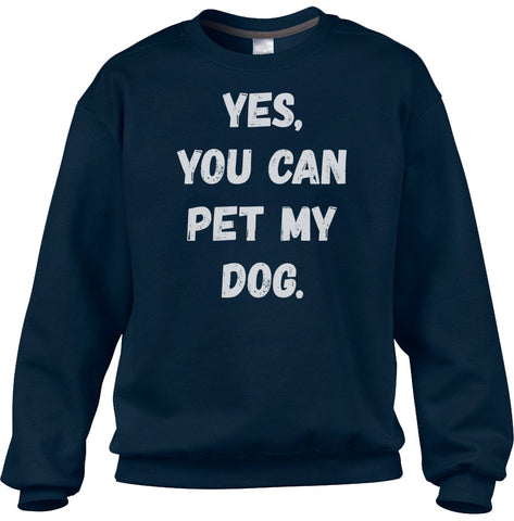 Unisex Yes You Can Pet My Dog Sweatshirt - Funny Dog Owner Shirt