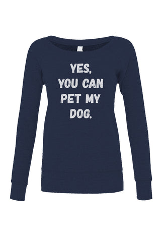 Women's Yes You Can Pet My Dog Scoop Neck Fleece - Juniors Fit - Funny Dog Owner Shirt
