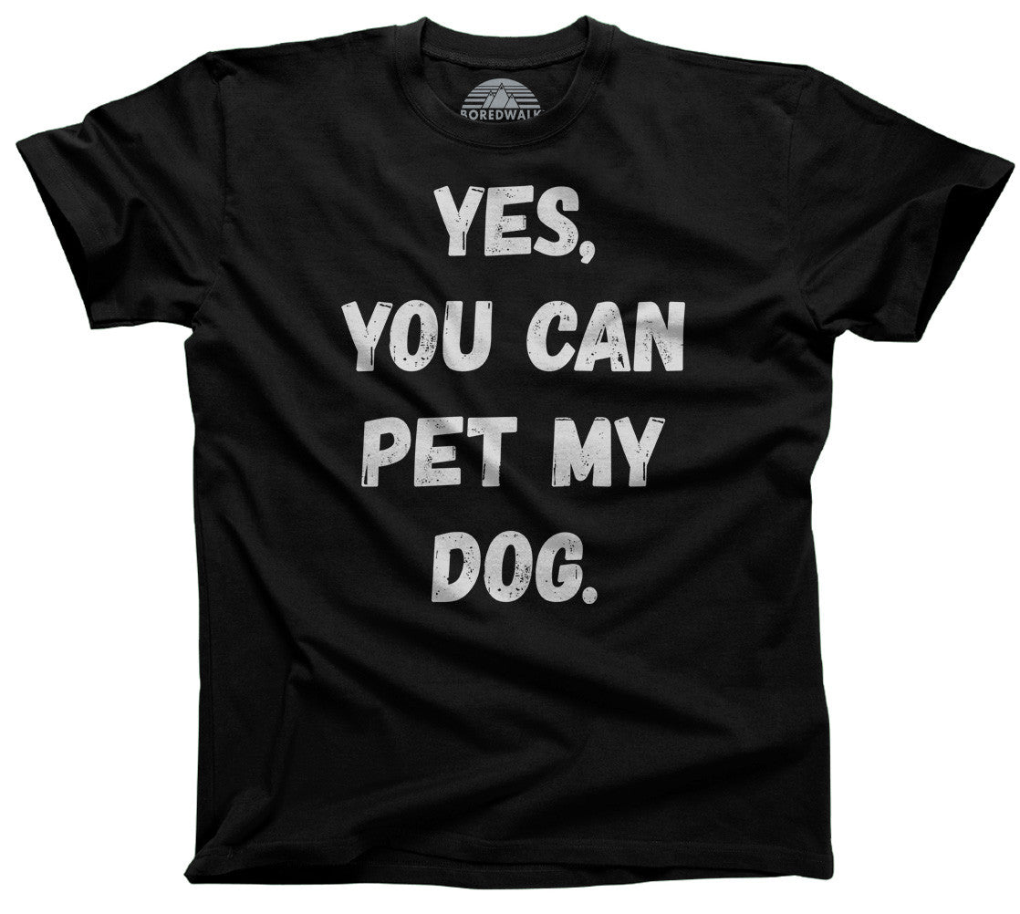 Men's Yes You Can Pet My Dog T-Shirt - Funny Dog Owner Shirt