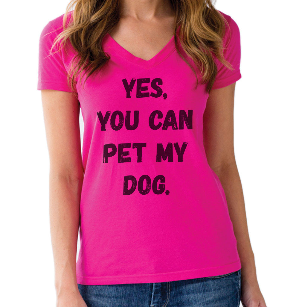 Women's Yes You Can Pet My Dog Vneck T-Shirt - Funny Dog Owner Shirt