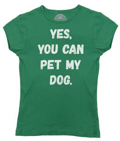 Women's Yes You Can Pet My Dog T-Shirt - Juniors Fit - Funny Dog Owner Shirt