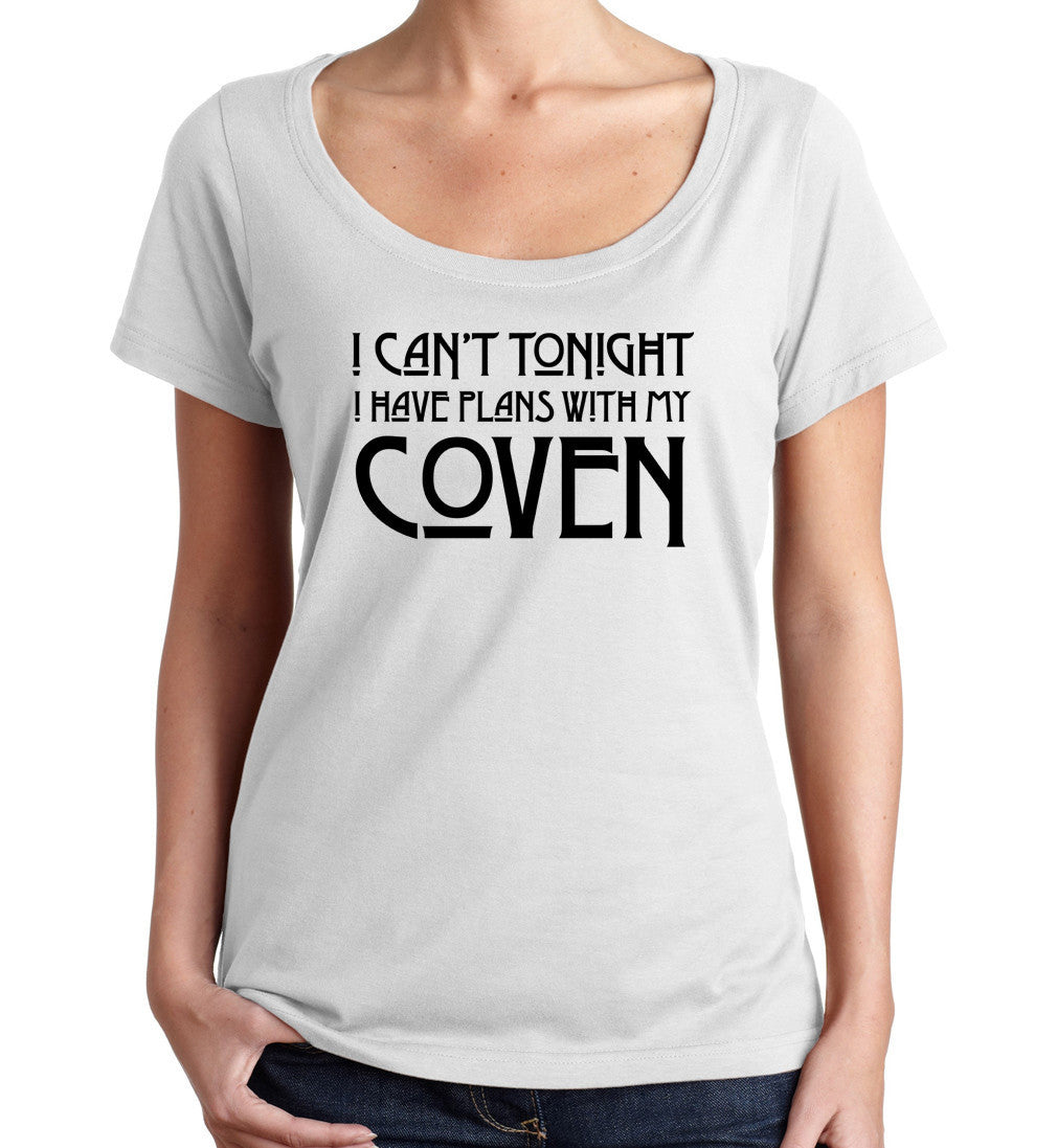 Women's I Can't Tonight I Have Plans with my Coven Scoop Neck Shirt