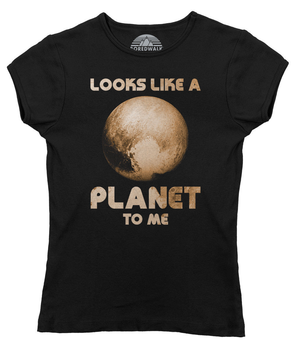 Women's Pluto Looks Like a Planet to Me T-Shirt