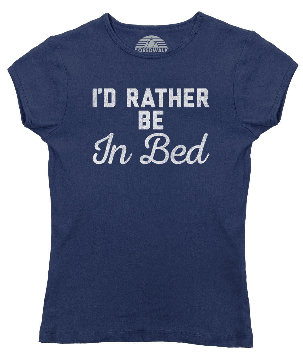 Women's I'd Rather Be in Bed T-Shirt - Juniors Fit