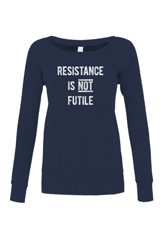 Women's Resistance is Not Futile Scoop Neck Fleece - Juniors Fit - Anti Trump Shirt