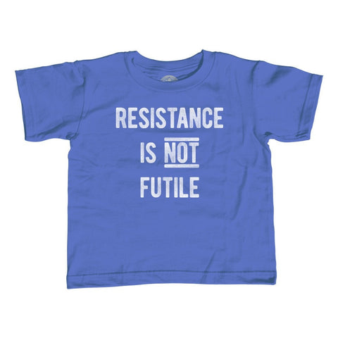 Girl's Resistance is Not Futile T-Shirt - Unisex Fit - Anti Trump Shirt