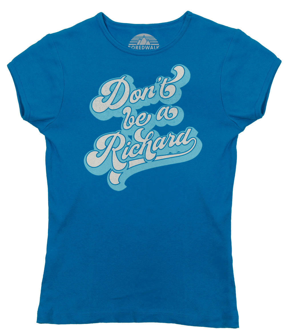 Women's Don't Be a Richard T-Shirt