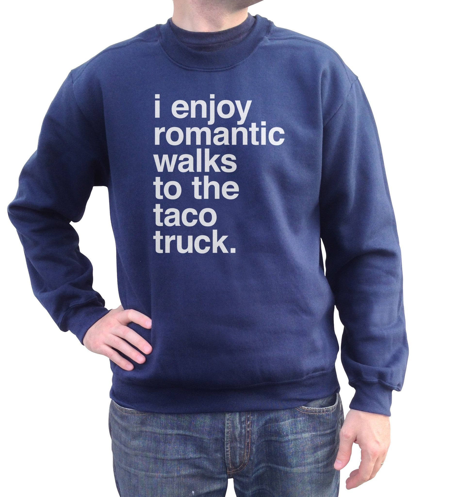 Unisex I Enjoy Romantic Walks to the Taco Truck Sweatshirt