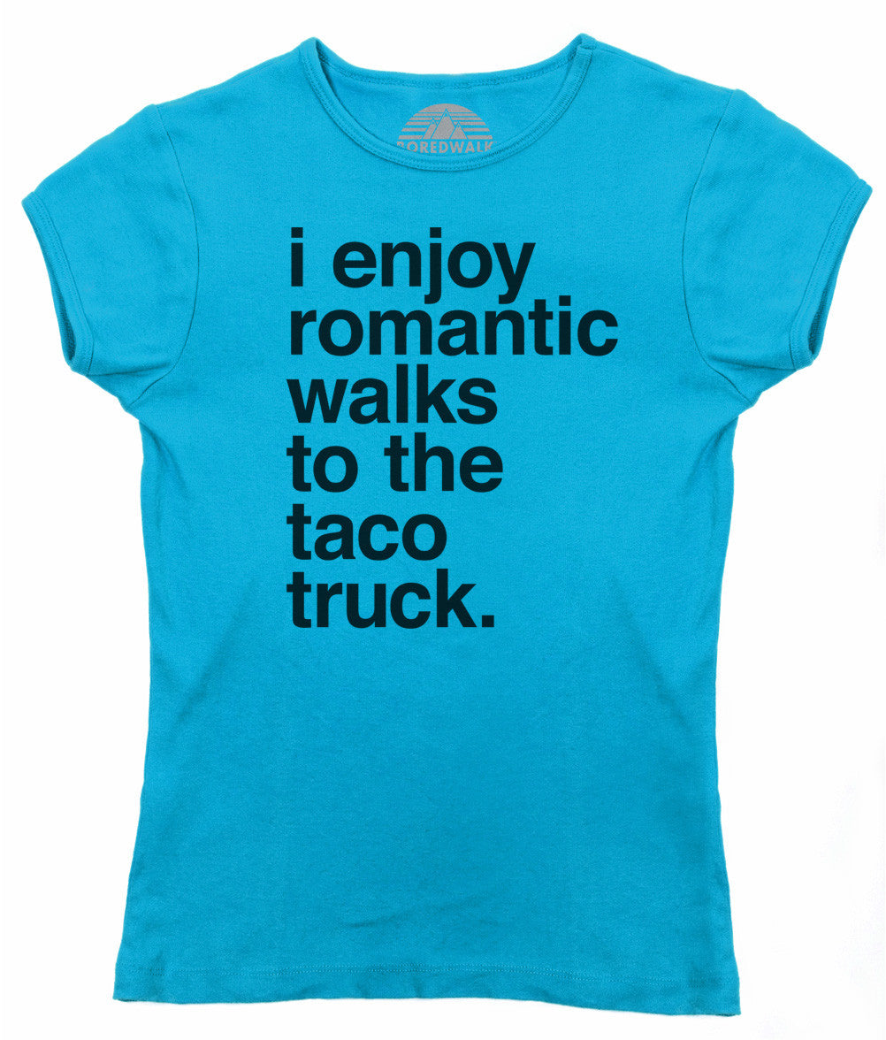 Women's I Enjoy Romantic Walks to the Taco Truck T-Shirt