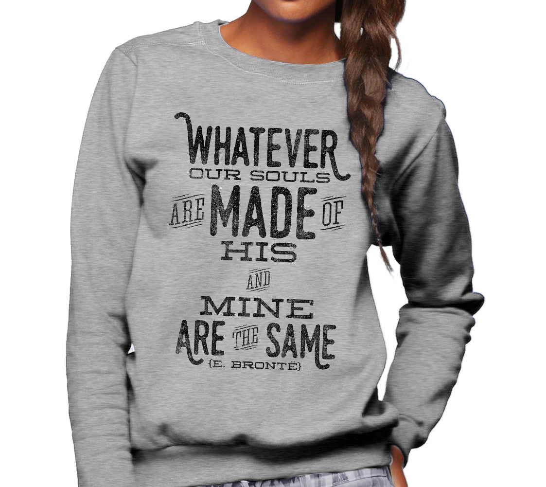 Unisex Whatever Our Souls are Made of, His and Mine are the Same Sweatshirt