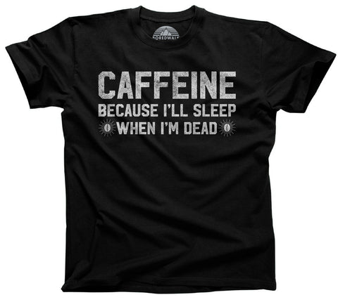 Men's Caffeine I'll Sleep When I'm Dead T-Shirt Coffee Caffeine