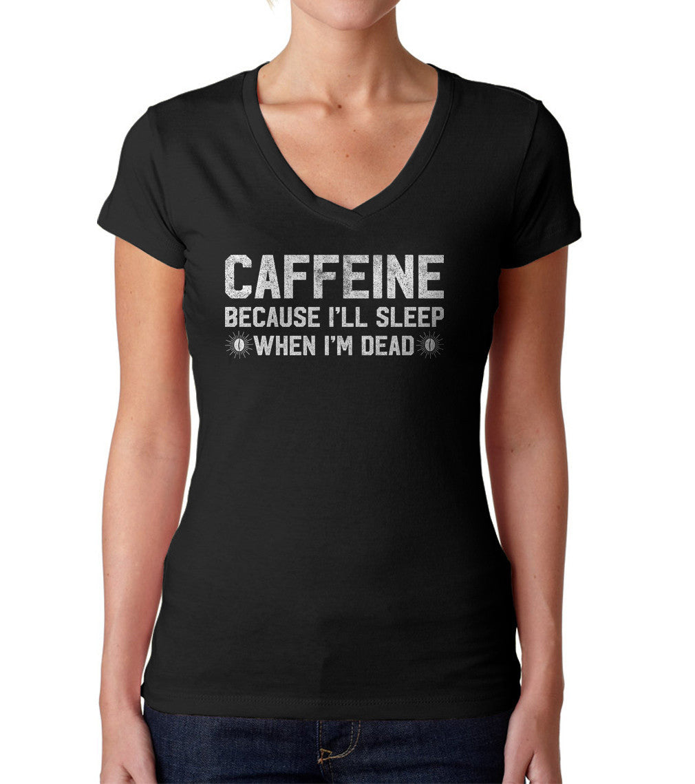 Women's Caffeine I'll Sleep When I'm Dead Vneck T-Shirt - Coffee Caffeine