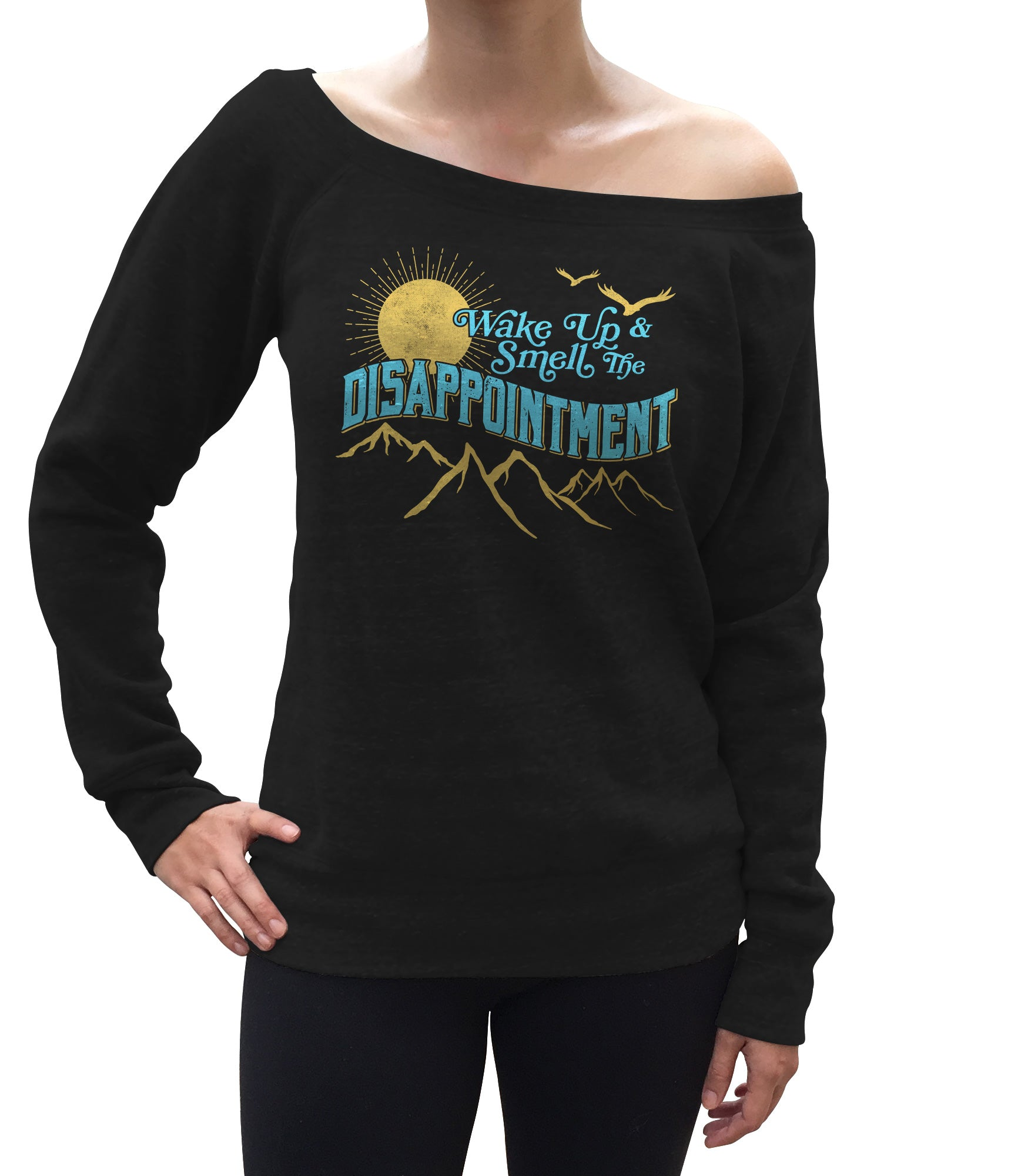 Women's Wake Up And Smell The Disappointment Scoop Neck Fleece