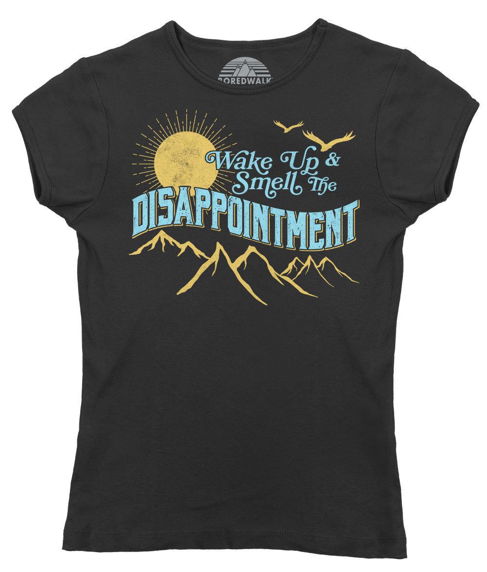 Women's Wake Up And Smell The Disappointment T-Shirt