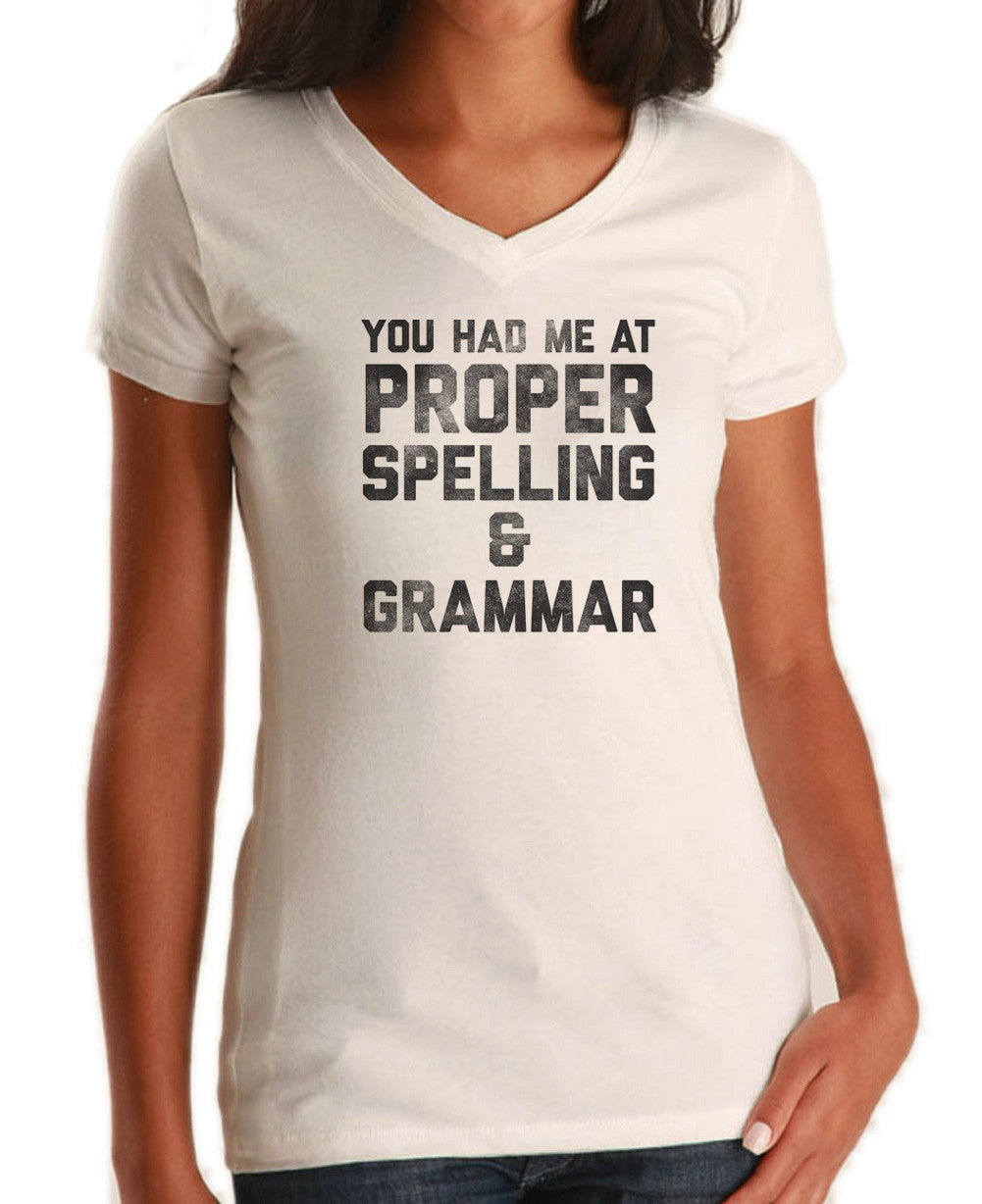 Women's You Had Me At Proper Spelling And Grammar Vneck T-Shirt