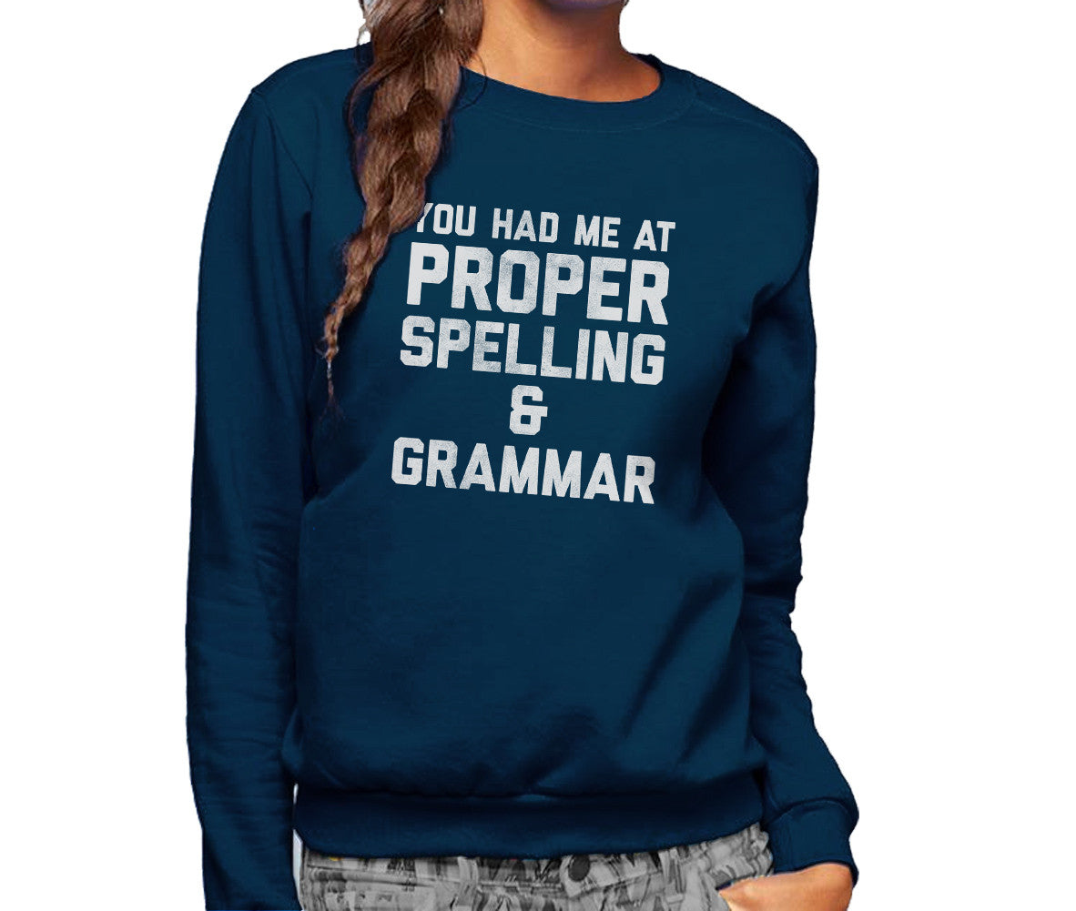 Unisex You Had Me At Proper Spelling And Grammar Sweatshirt