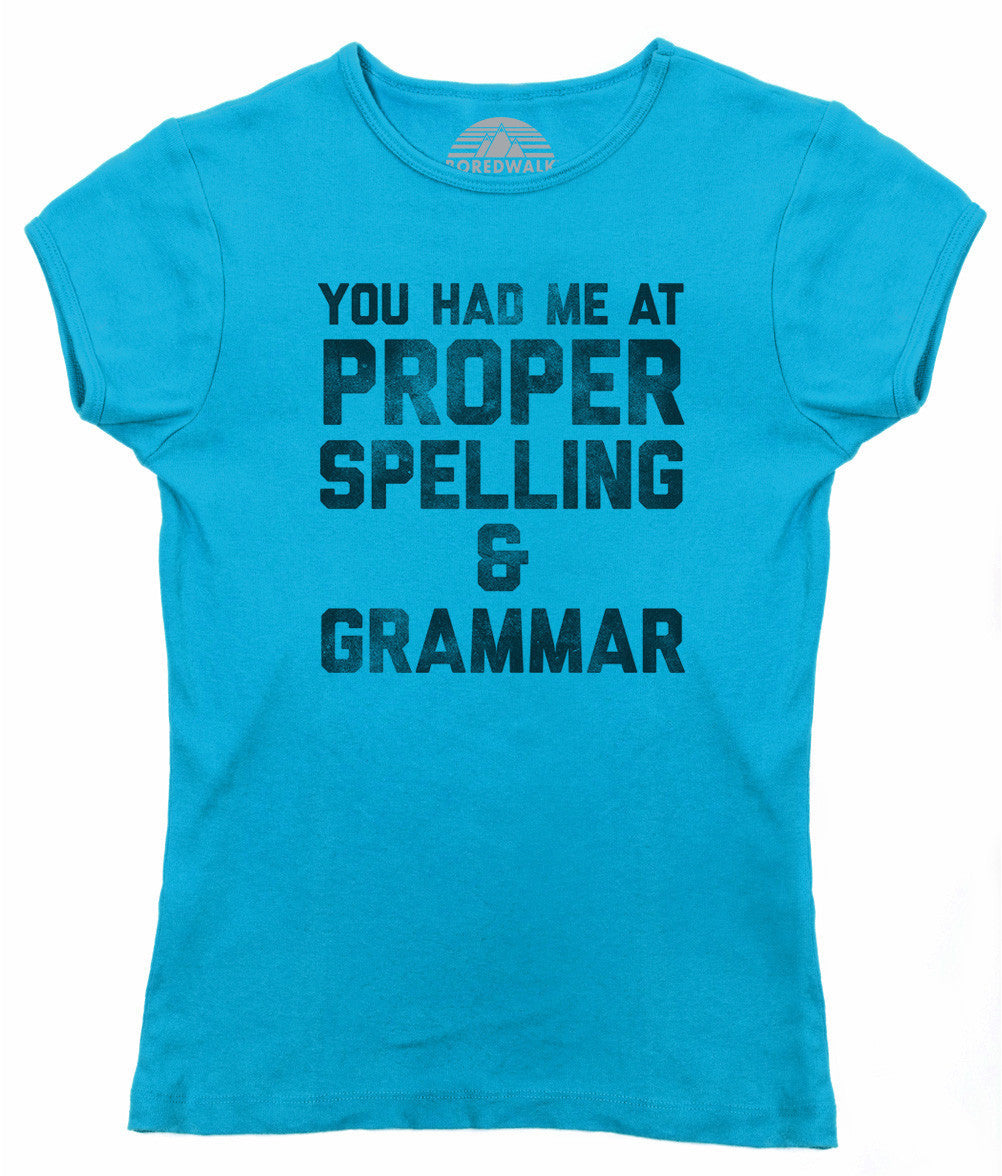 Women's You Had Me At Proper Spelling And Grammar T-Shirt