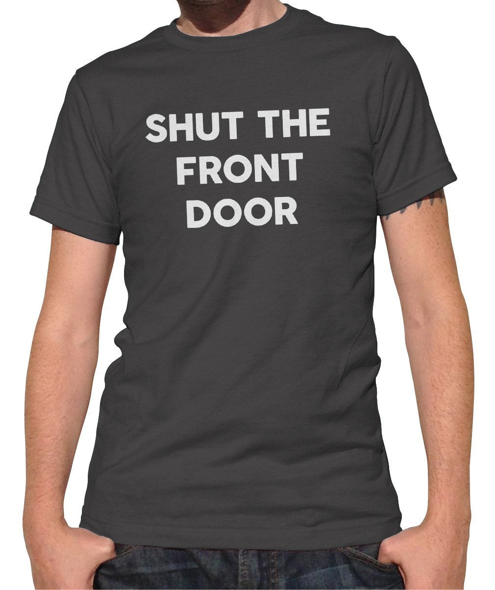 Men's Shut The Front Door T-Shirt Southern Slang Shirt