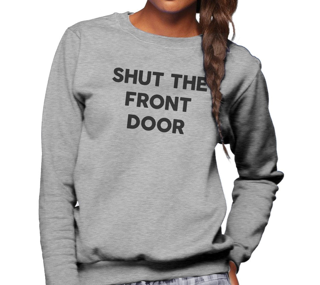 Unisex Shut The Front Door Sweatshirt - Southern Slang Shirt