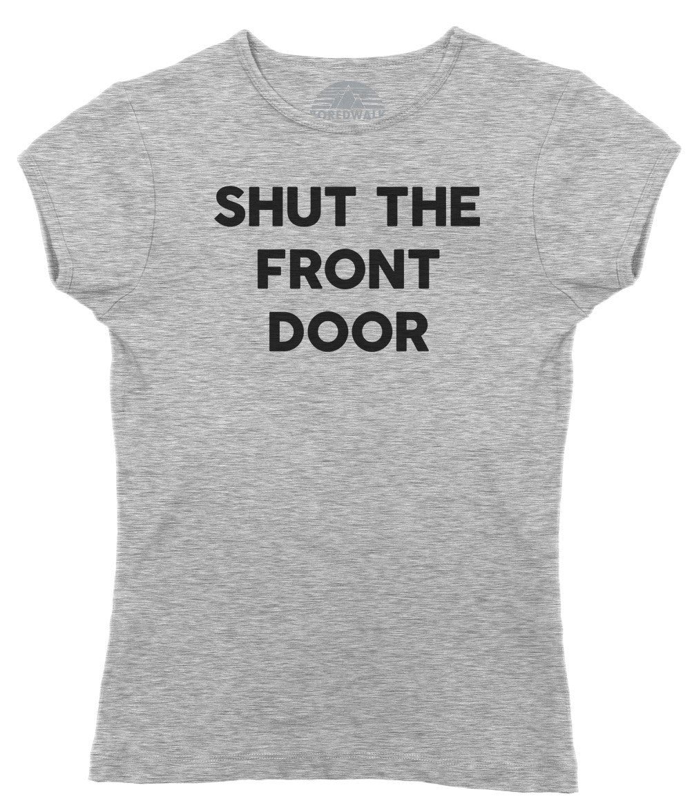 Women's Shut The Front Door T-Shirt - Southern Slang Shirt