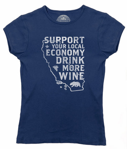 Women's Support Your Local Economy Drink More Wine T-Shirt California T-shirt