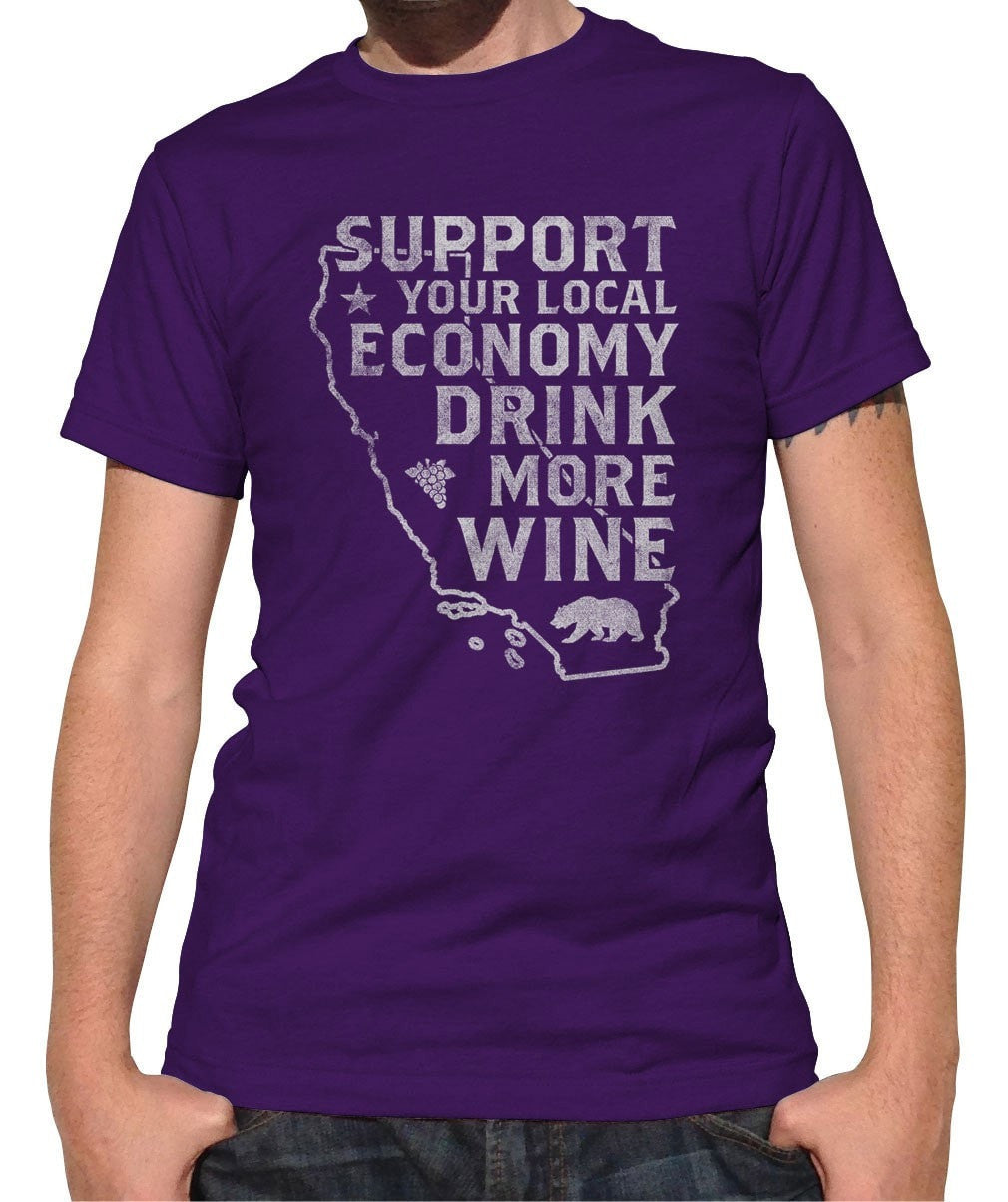 Men's Support Your Local Economy Drink More Wine T-Shirt California T-shirt