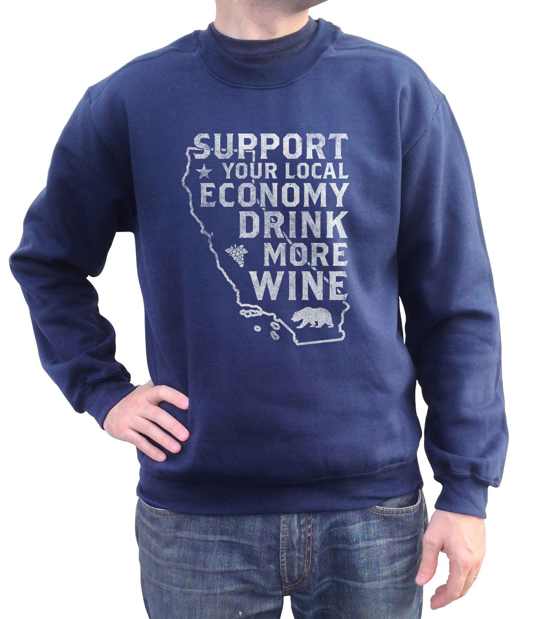 Unisex Support Your Local Economy Drink More Wine Sweatshirt California Sweatshirt